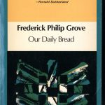 Frederick Philip Grove, 1879-1948. Our daily bread. Toronto : McClelland and Stewart, c1975. New Canadian Library ; no. 114