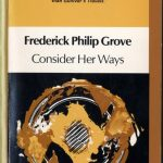 Frederick Philip Grove, 1879-1948. Consider her ways. Toronto : McClelland and Stewart, c1977. New Canadian Library ; no. 132
