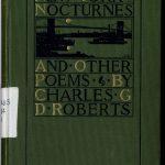 Edited by R.C. Wallace. Charles George Douglas Roberts, 1860-1943. New York nocturnes and other poems. Boston, Lamson, Wolffe and company, 1898. Presentation copy to Bliss Carman with author's inscription on fly-leaf.