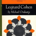 Michael Ondaatje, 1943- . Leonard Cohen. Toronto : McClelland & Stewart, [1970]. New Canadian Library : Canadian writers ; no. 5