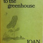 Joan Finnigan. Entrance to the greenhouse. [Toronto] : Ryerson Press, [1968]