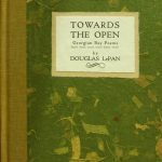 Douglas LePan, 1914- . Towards the open : Georgian Bay poems. Wood engravings by Alan Stein. Parry Sound, Ont. : Church Street Press, 1998. Limited editions of seventy-five copies. This is no. 51. Author's and artist's autograph copy.