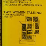 Erin Mouré, 1955- . Two women talking : correspondence 1985 to 1987, Erin Mouré and Bronwen Wallace / Edited by Susan McMaster. Ottawa : Feminist Caucus of the League of Canadian Poets, cl963.