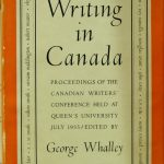 Canadian Writers' Conference (1955 : Queen's University (Kingston, Ont.) Writing in Canada: proceedings of the Canadian Writers' Conference, Queen's University, 28-31 July, 1955. Edited by George Whalley; with an introduction by F.R. Scott. Toronto : Macmillan Company of Canada, 1956. George Whalley collection ; no. 15.
