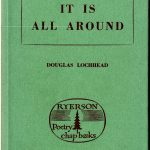 Douglas Lochhead. It is all around. Toronto : Ryerson Press, c1960. Ryerson poetry chap-books; no. 191. Author's autograph copy.