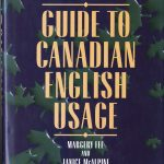 Margery Fee, 1948- . Guide to Canadian English usage. Toronto : Oxford University Press, 1997.