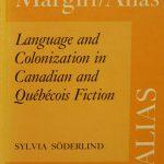 Sylvia Soederlind, 1948- . Margin/alia(s): language and colonization in Canadian and Québécois fiction. Toronto : University of Toronto Press, c1991.
