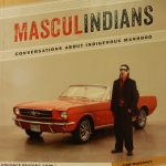 Sam McKegney. Masculindians Conversations about Indigenous manhood. Winnipeg : University of Manitoba Press, 2014. Advance Reading copy. Produced from uncorrected pageproofs.