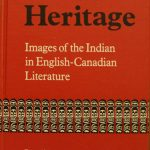 Leslie Monkman, 1946- . A native heritage : images of the Indian in English-Canadian literature. Toronto : Buffalo : University of Toronto Press, c1981.