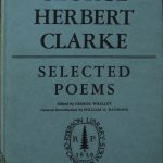 George Herbert Clarke, 1873-1953. Selected poems of George Herbert Clarke / edited with a foreword by George Whalley ; with a general introduction by William O. Raymond. Toronto : Ryerson Press, 1954.