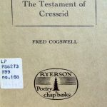 Robert Henryson, 1430?-1506? The Testament of Cresseid. Toronto : Ryerson Press, [1957]. Ryerson Poetry chap-books ; no. 168. [Translated by] Fred Cogswell. 250 copies printed.